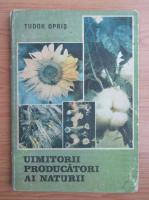 Anticariat: Tudor Opris - Uimitorii producatori ai naturii