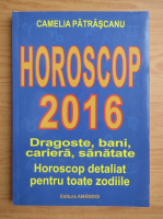 Anticariat: Camelia Patrascanu - Horoscop 2016