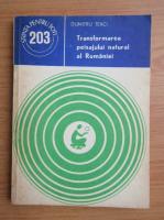 Anticariat: Dumitru Teaci - Transformarea piesajului natural al Romaniei