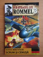 Hans Brenner - Sub steagul lui Rommel, volumul 3. Scrum si cenusa