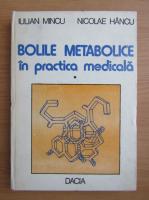 Anticariat: Iulian Mincu - Bolile metabolice in practica medicala (volumul 1)