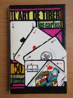 Anticariat: L'Art de tirer les cartes et comment faire les reussites