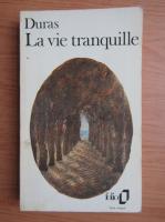 Marguerite Duras - La vie tranquille