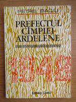 Anticariat: Petre Baciu - Prefectul Campiei Ardelene