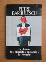 Anticariat: Petre Barbulescu - Le drame des minorites nationales de Hongrie