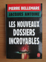 Anticariat: Pierre Bellemare - Les nouveaux dossiers incroyables
