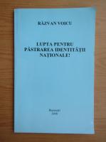 Anticariat: Razvan Voicu - Lupta pentru pastrarea identitatii nationale