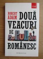 Anticariat: Robert Adam - Doua veacuri de populism romanesc