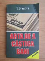 T. Ivanova - Arta de a castiga bani