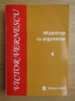 Victor Vernescu - Mizantrop cu argumente (volumul 4)