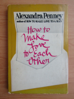 Anticariat: Alexandra Penney - How to make love to each other
