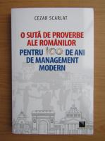 Anticariat: Cezar Scarlat - O suta de proverbe ale romanilor pentru 100 de ani de management modern
