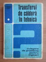 Anticariat: Dan Stefanescu - Transferul de caldura in tehnica (volumul 1)