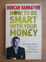 Anticariat: Duncan Bannatyne - How to be smart with your money
