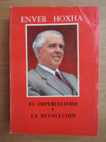 Anticariat: Enver Hoxha - El imperialismo y la revolucion
