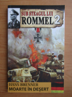 Hans Brenner - Sub steagul lui Rommel, volumul 2. Moarte in desert