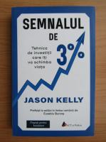 Jason Kelly - Semnalul de 3%. Tehnica de investitii care iti va schimba viata