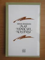 Mihai Bogdan - Mai nimicul nostru