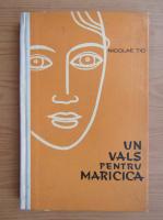 Anticariat: Nicolae Tic - Un vals pentru Maricica