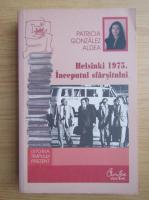 Anticariat: Patricia Gonzales Aldea - Helsinki 1975. Inceputul sfarsitului