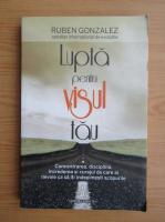 Anticariat: Ruben Gonzalez - Lupta pentru visul tau