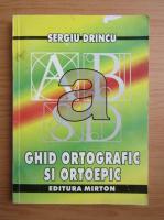 Anticariat: Sergiu Drincu - Ghid ortografic si ortoepic