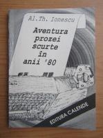 Anticariat: Al. Th. Ionescu - Aventura prozei scurte in anii 80