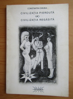 Anticariat: Constantin Ovezea - Civilizatia pierduta. Civilizatia regasita