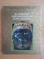 Anticariat: El Dorado. Goudkoorts in Zuid-Amerika