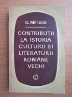 Anticariat: G. Mihaila - Contributii la istoria culturii si literaturii romane vechi