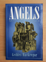 Anticariat: Geddes MacGregor - Angels. Ministers of Grace