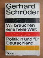 Anticariat: Gerhard Schroder - Wir brauchen eine heile Welt