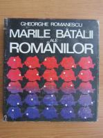 Anticariat: Gheorghe Romanescu - Marile batalii ale romanilor