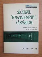 Grant Stewart - Succesul in managementul vanzarilor