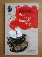 Anticariat: John Fante - Vise de pe Bunker Hill