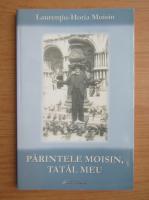 Anticariat: Laurentiu Horia Moisin - Parintele Moisin, tatal meu