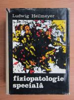 Anticariat: Ludwig Heilmeyer - Fiziopatologie speciala