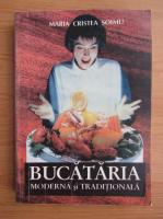 Maria Cristea Soimu - Bucataria moderna si traditionala