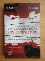 Anticariat: Martyn Whittock - O istorie secreta. Statul politienesc al Rusiei Sovietice