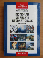 Maurice Vaisse - Dictionar de relatii internationale. Secolul XX