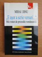 Mihai Dinu Gheorghiu - E usor a scrie versuri... Mic tratat de prozodie romaneasca