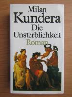 Anticariat: Milan Kundera - Die Unsterblichkeit