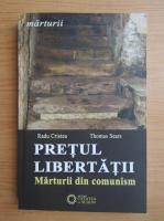 Radu Cristea - Pretul libertatii. Marturii din comunism
