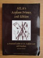 Anticariat: Regina Germain - AILA's Asylum primer. A practical guide to U.S. asylum law and procedure