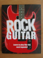 Rock guitar. Learn to play like the rock legends!