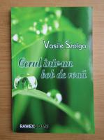Anticariat: Vasile Szolga - Cerul intr-un bob de roua