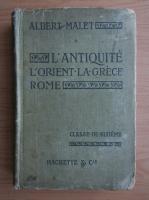 Anticariat: Albert Malet - L'Antiquite. Orient, Grece, Rome (1914)