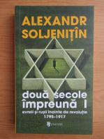 Anticariat: Alexandr Soljenitin - Doua secole impreuna. Evreii si rusii inainte de revolutie, 1795-1917 (volumul 1)