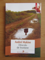 Anticariat: Andrei Makine - Dincolo de frontiere