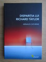 Anticariat: Arnaud Cathrine - Disparitia lui Richard Taylor
